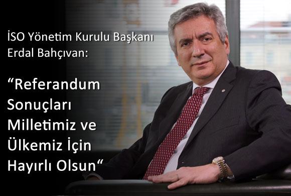 """İSO Başkanı Erdal Bahçıvan: """"Referandum Sonuçları Milletimiz ve Ülkemiz İçin Hayırlı Olsun"""""""