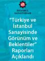 """""""Türkiye ve İstanbul Sanayisinde Görünüm ve Beklentiler"""" Raporları Açıklandı"""