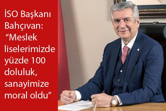 """İSO Başkanı Erdal Bahçıvan: """"Meslek Liselerimizde Yüzde 100 Doluluk, Sanayimize ve Sanayicimize Moral Oldu"""""""